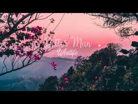 [Vietsub + Lyrics] Better Man - Westlife
