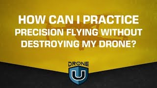 How Can I Practice Precision Flying Without Destroying My Drone?