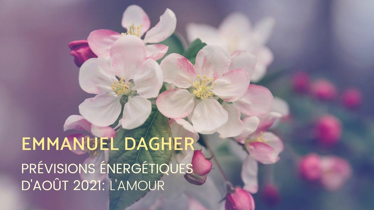 EMMANUEL DAGHER ~ PRÉVISIONS ÉNERGÉTIQUES D'AOÛT 2021: L'AMOUR - YouTube