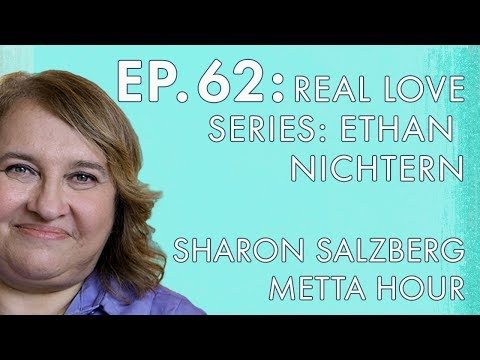 Sharon Salzberg – Metta Hour – Ep. 62 – Real Love Series: Ethan Nichtern
