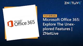 Microsoft Office 365: Explore The Unexplored Features | ZNetLive