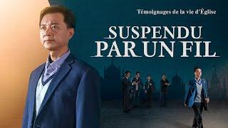 Témoignage chrétien 2020 en français « Suspendu par un fil »