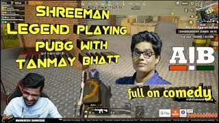Shreeman legend playing pubg with Tanmay bhatt | full on comedy