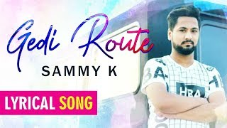 SONG- GERI ROUTE      SINGER - SAMMY K    LYRICIST- HAPPY WRAICH