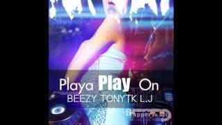 Playa play on - Beezy ft.Tony TK & L.J