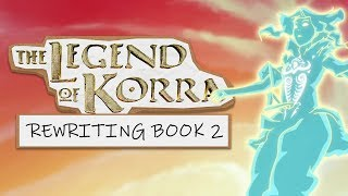 Rewriting Book 2 of The Legend of Korra
