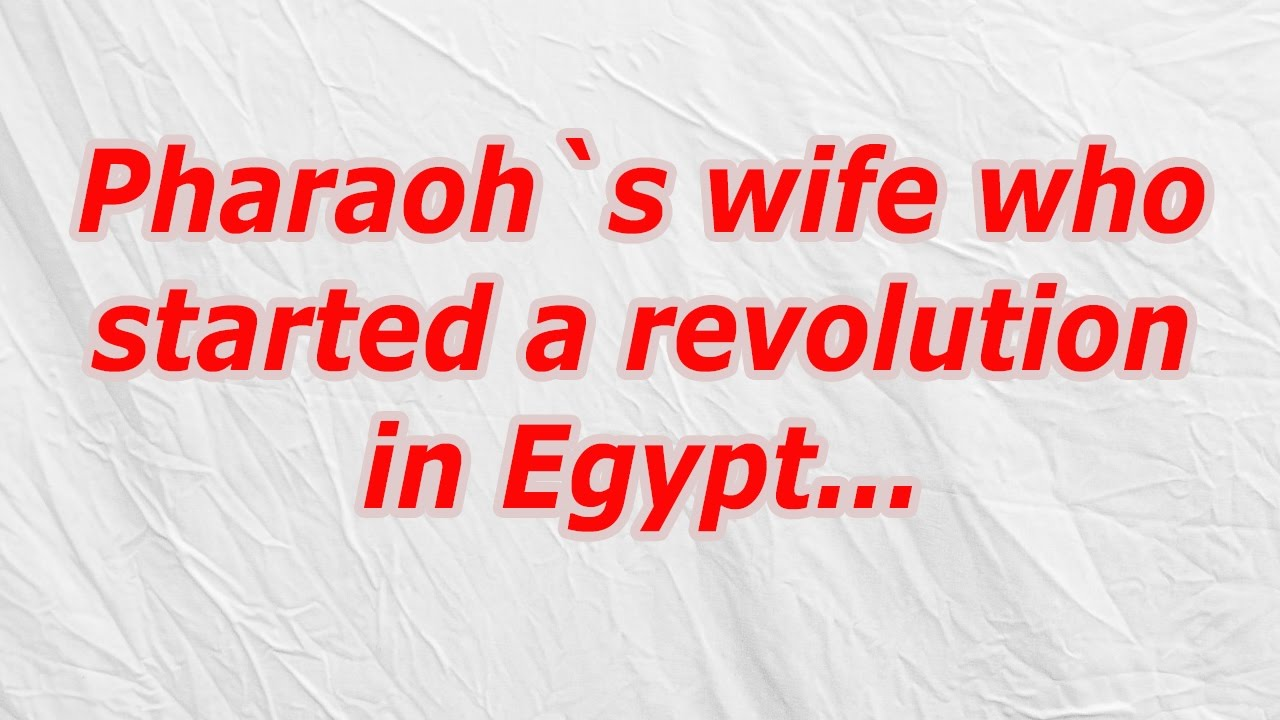 Pharaohs Wife Who Started A Revolution In Egypt Codycross