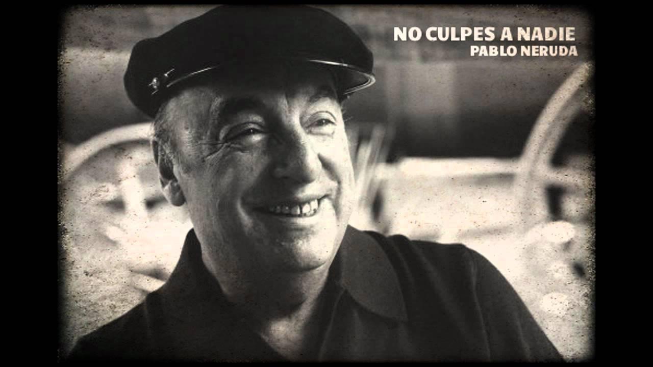 PABLO NERUDA - NO CULPES A NADIE