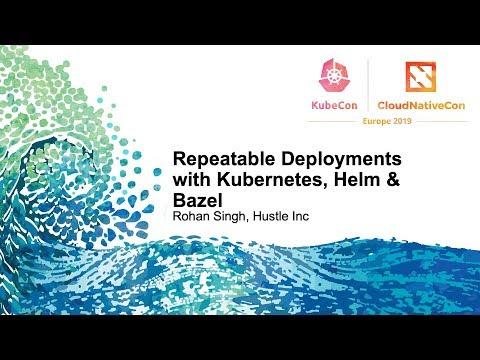 Repeatable Deployments with Kubernetes, Helm & Bazel - Rohan