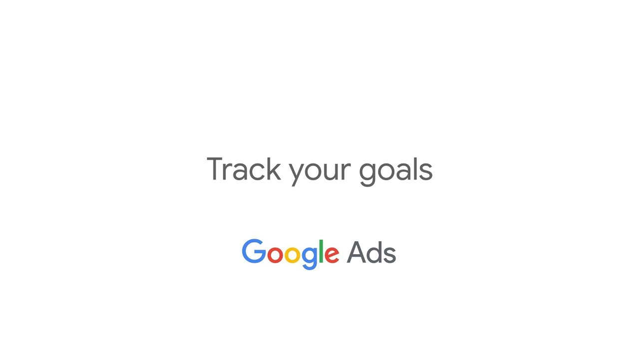 Get Started with Google Ads: Track Your Goals
