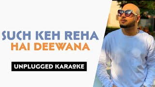 Such Keh Reha Hai Deewana (Piano Version) Free Unplugged Karaoke Lyrics   B Praak   Latest Hit Songs