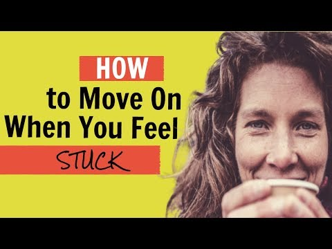 How To Move On When You Feel Stuck
