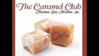 The Caramel Club - Mama Say Mama Sa