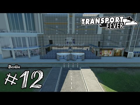 Transport Fever ▶ Berlin #12 - der Hauptbahnhof - Deutsch German