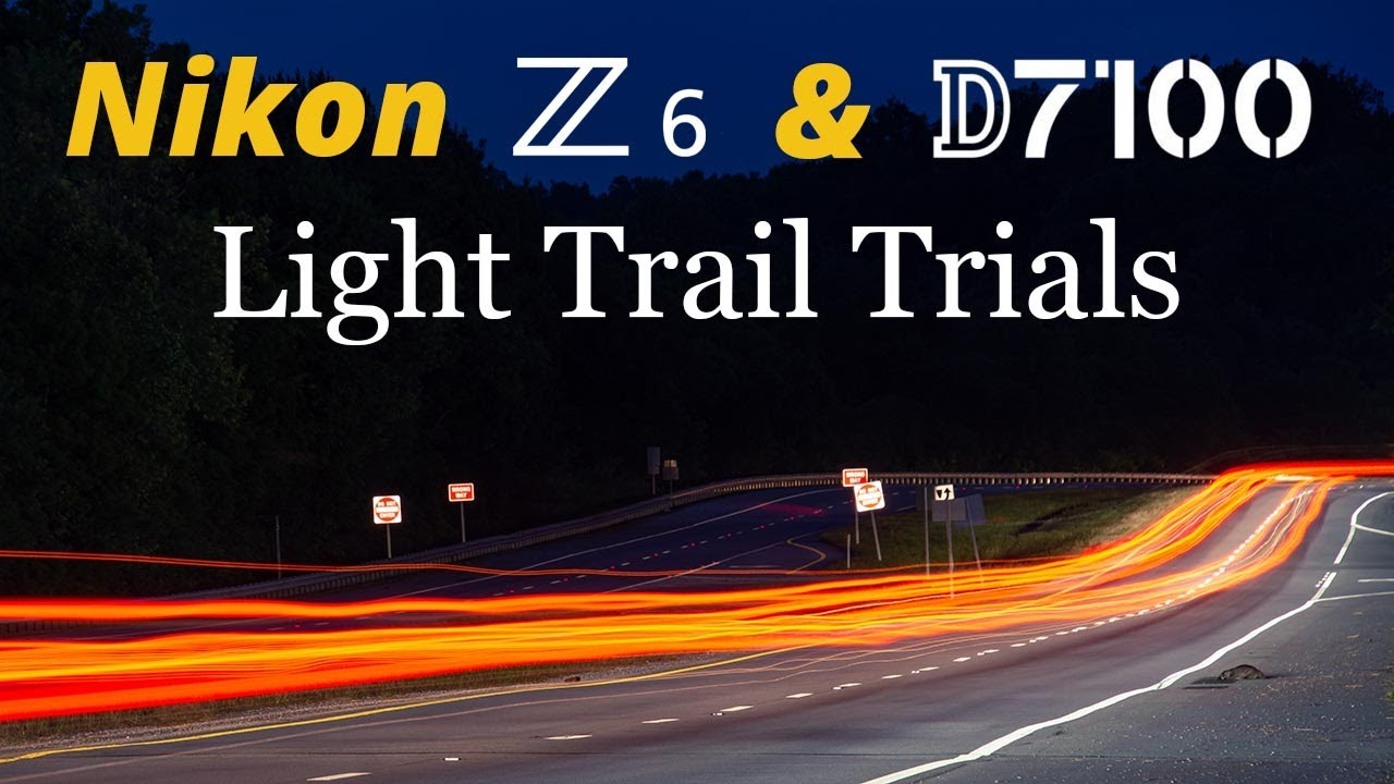 Nikon Z6 & D7100 • Light Trail Trials