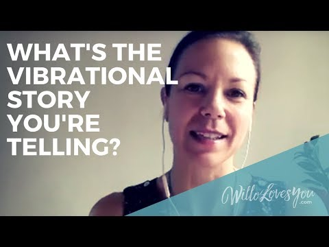 What's the vibrational story you are telling?