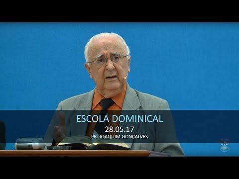 28.05.2017 - Escola Dominical - Pr. Joaquim Gonçalves