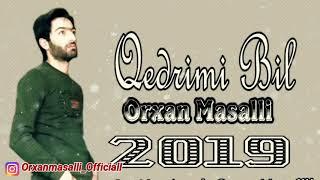Orxan Masalli ♤Qedrimi Bil♤2019