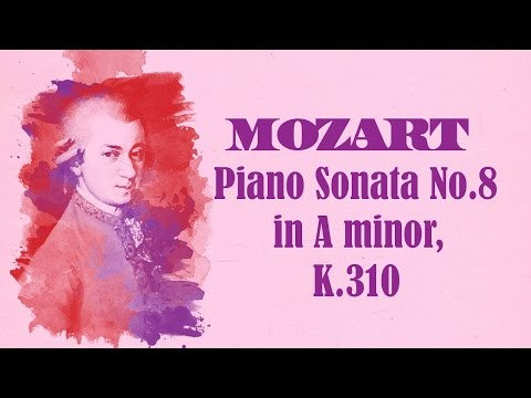 Mozart - Piano Sonata No.8 in A minor, K.310/300d
