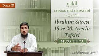 İbrahim Sûresi 15. ve 20 Ayetin Tefsiri [98.Ders] - Musa Hoca / Cumartesi / Dersler / Nakil Kürsüsü