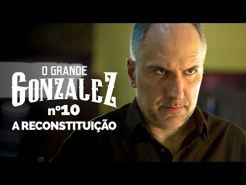 O GRANDE GONZALEZ - EP10: A RECONSTITUIÇÃO