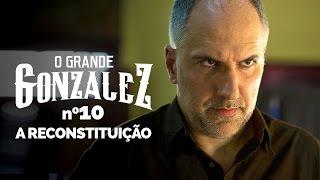 Vídeo - O Grande Gonzalez – EP10: A Reconstituição