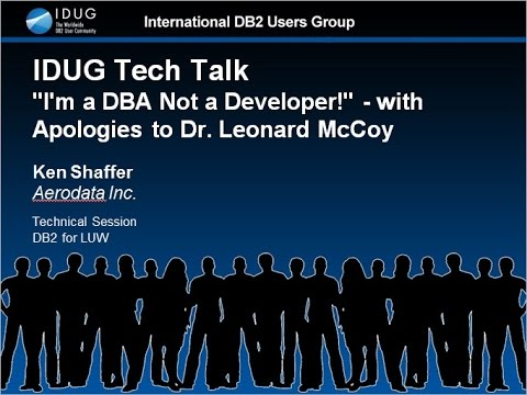 "IDUG Teck Talk: ""I'm a DBA Not a Developer!"" - with Apologies to Dr. Leonard McCoy"