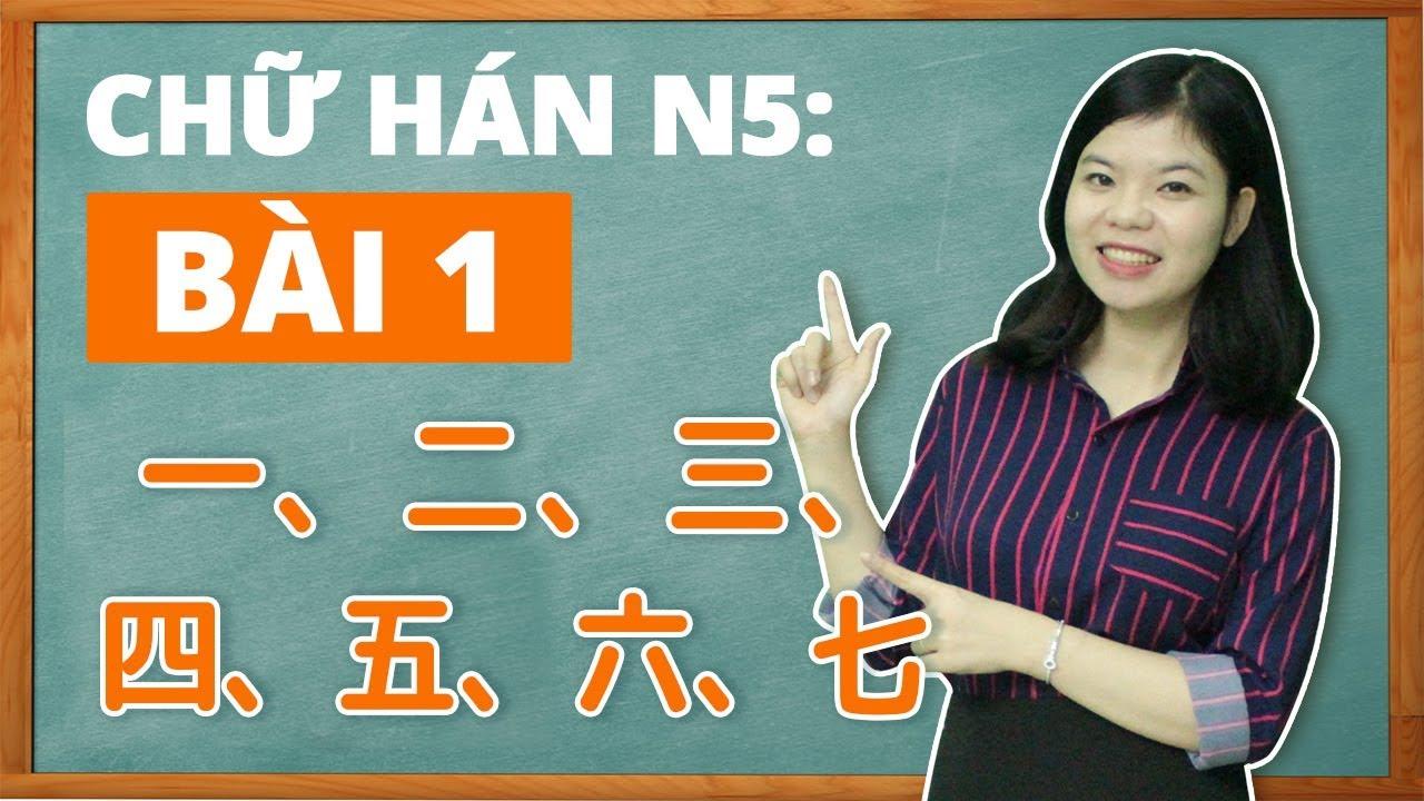 Học tiếng Nhật online – Chữ Hán N5 bài 1 Chữ  一 二 三 四 五 六 七 (Chữ Hán N5 cho người mới bắt đầu)