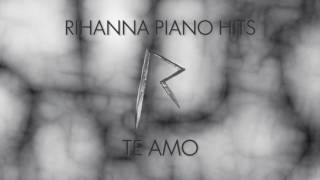 Rihanna - Te Amo (Piano Version)