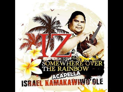 Israel Kamakawiwo'ole   Somewhere Over The Rainbow (Acapella)