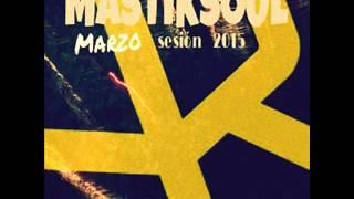 SESION MASTIKSOUL MARZO 2015 (DAVID CUETO )