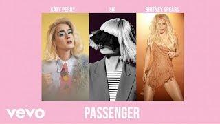 Britney Spears, Katy Perry, Sia - Passenger (Audio)