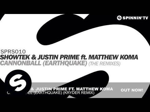Showtek & Justin Prime ft Matthew Koma  Cannonball Earthquake Kryder Remix