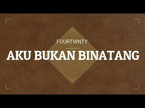 fourtwnty - AKU BUKAN BINATANG (Official Lyric Video)