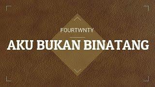 fourtwnty - AKU BUKAN BINATANG (Official Lyric Video)