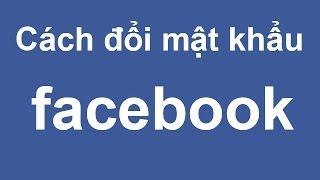Hướng dẫn cách thay đổi mật khẩu Facebook mới nhất!