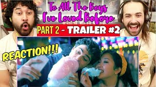 TO ALL THE BOYS 2: P.S. I Still Love You | TRAILER 2 - REACTION!!!
