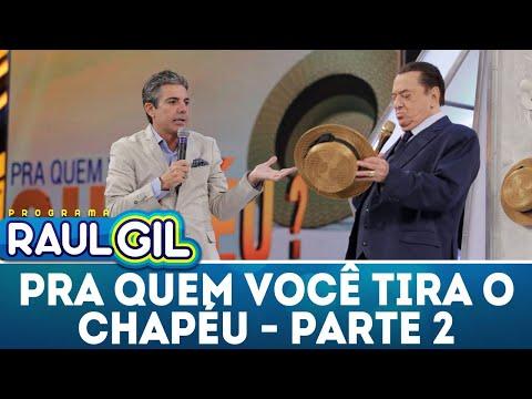 Para Quem Você Tira O Chapéu - Parte 2 - João Kleber | Programa Raul Gil (05/05/18)