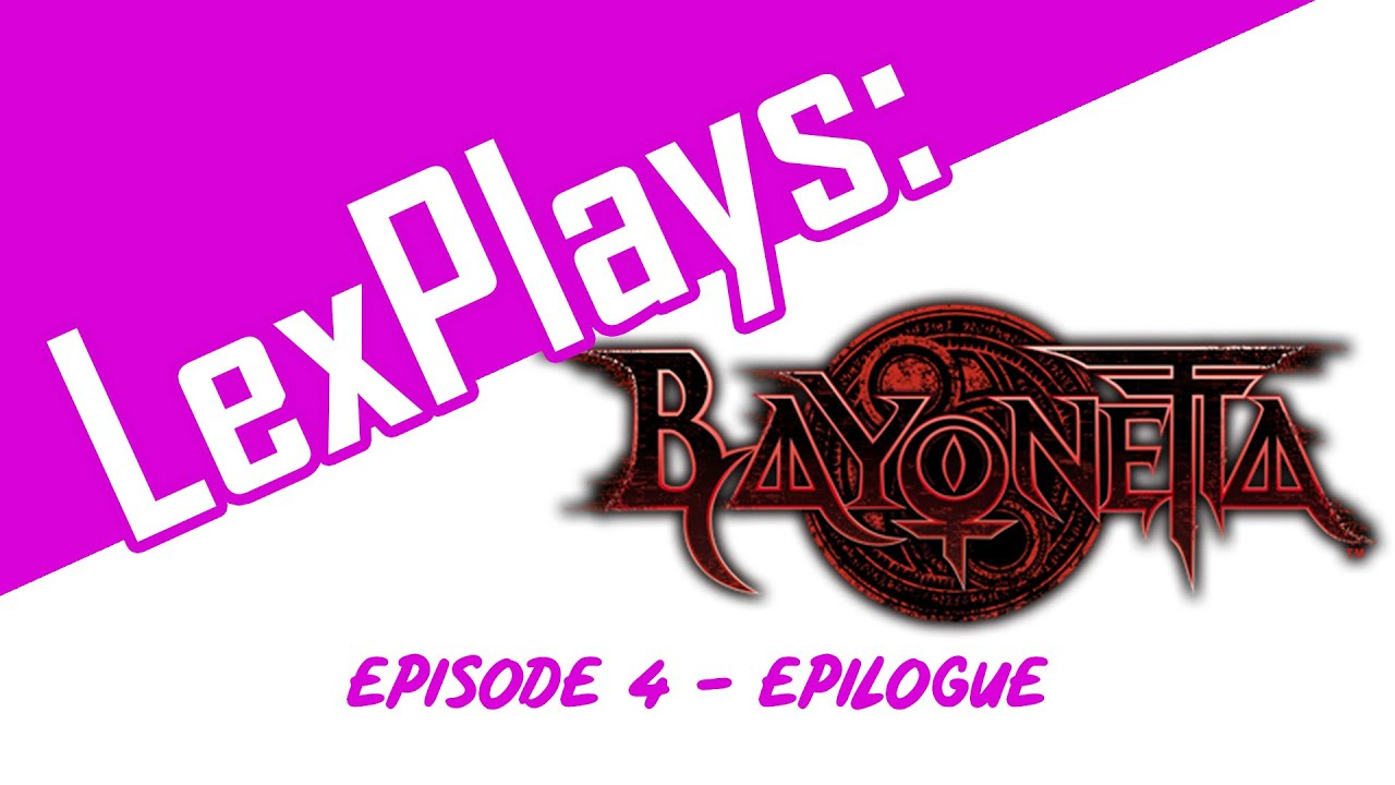 LexPlays: Bayonetta: Episode 4 - Epilogue
