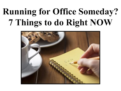 Running for Office Someday? 7 Things to do NOW