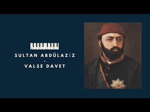 SULTAN ABDÜLAZİZ - VALSE DAVET