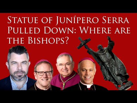 Statue of Junípero Serra Pulled Down - Where are the Bishops?