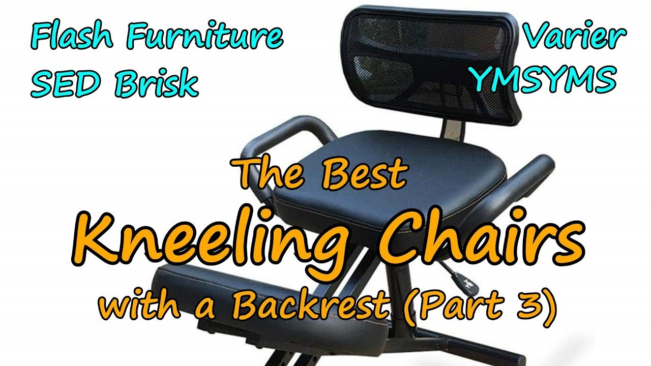 best kneeling chair chairs and tables for cafe the part 3 with a backrest review flash sed brisk varier ymsyms