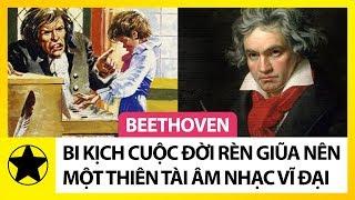 Beethoven - Bi Kịch Cuộc Đời Rèn Giũa Nên Một Thiên Tài Âm Nhạc Vĩ Đại