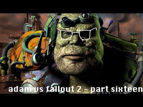 adam vs. fallout 2  (part sixteen)
