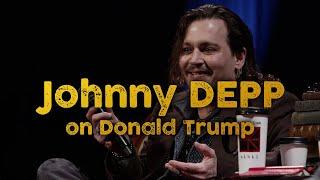 "Johnny Depp on Donald Trump - ""He"