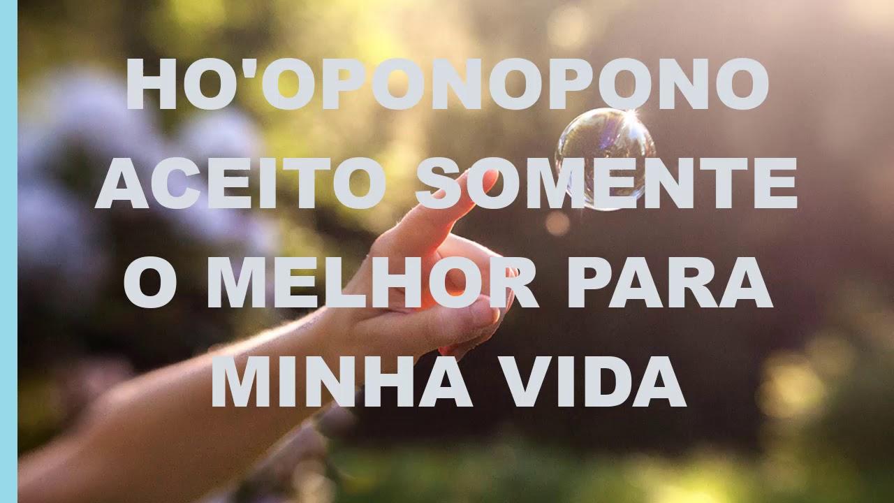 HO'OPONOPONO ACEITO SOMENTE O MELHOR PARA MINHA VIDA