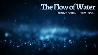 Denny Schneidemesser - The Flow of Water