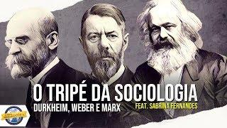 O tripé da Sociologia: Durkheim, Weber e Marx (ft. Tese Onze)