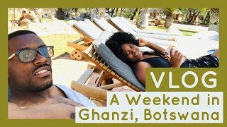 TRAVEL VLOG | Getaway: A Weekend in Ghanzi, Botswana